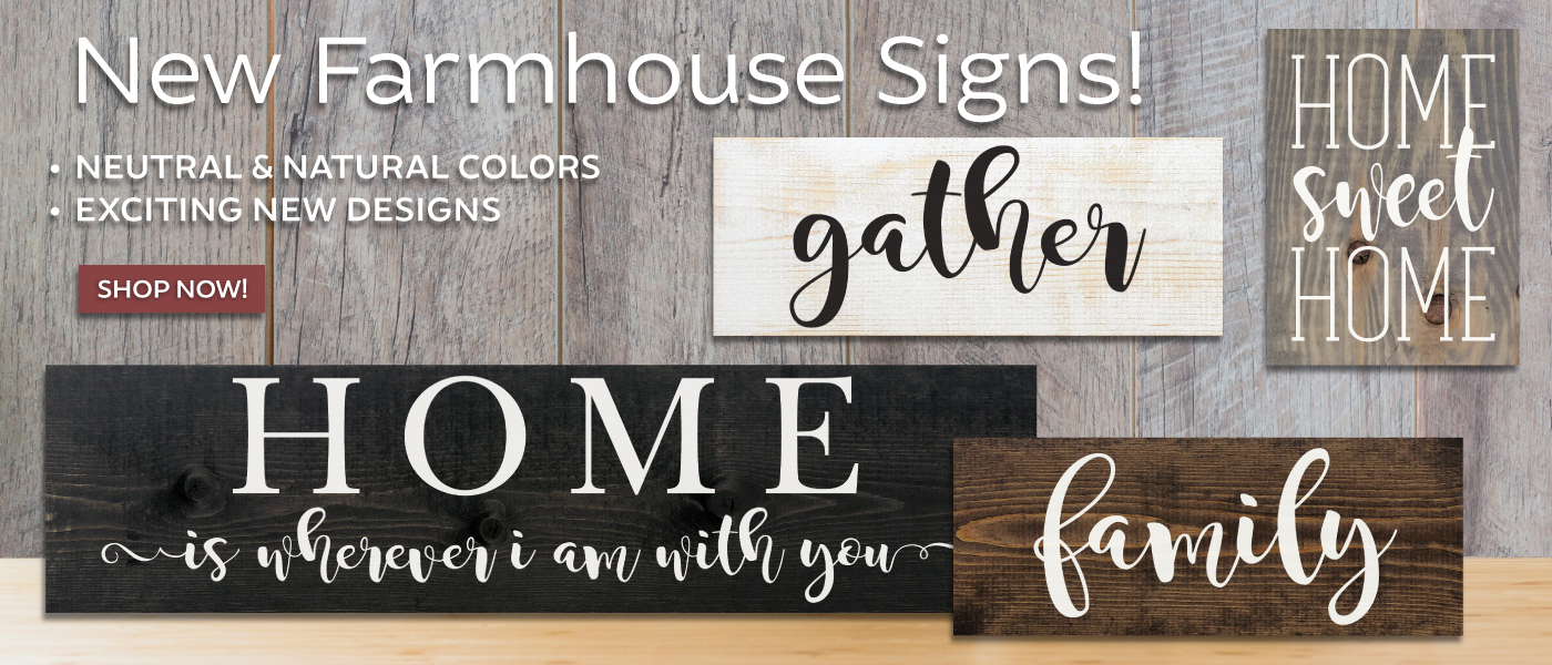New Farmhouse Signs! Neutral & Natural Colors, Exciting New Designs!