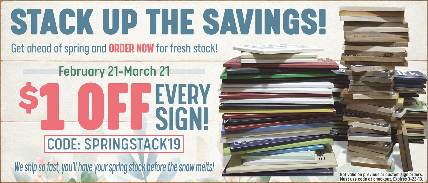 $10 Off Every Sign - Code: SPRINGSTACK19 - Feb. 21-Mar. 21, 2019