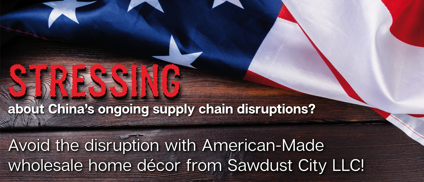 Stressing about China's supply disruptions? Shop American-Made at Sawdust City LLC!