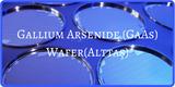 Gallium Arsenide (GaAs) Wafer(Alttaş): Yapısı, Özellikleri, Kullanım Alanları, Avantajları: