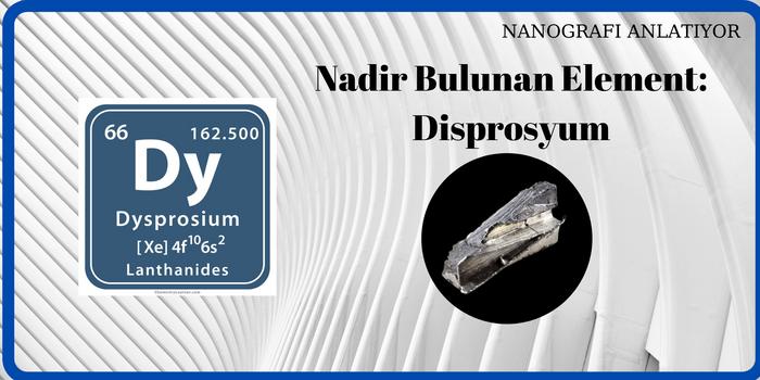 Nadir Görülen Element: Disprosyum