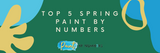 Top 5 Spring Paint by Numbers