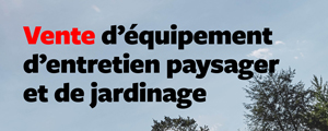 Vente d'équipement d'entretien paysager et de jardinage