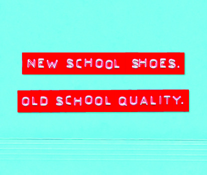 New School Shoes, Old School Quality