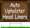 Auto Upholster Head Liners Auto Repair Shop Yard Signs.