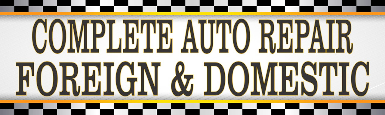 Automotive Banners, Complete Auto Repair Foreign & Domestic Banner.