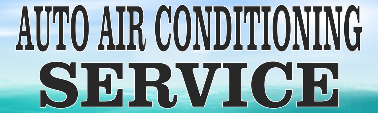 Auto Repair Banners, Auto Air Conditioning Service.