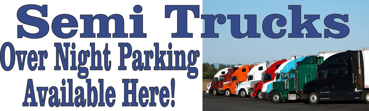 Semi Trucks Over Night Parking Available Here Banner.
