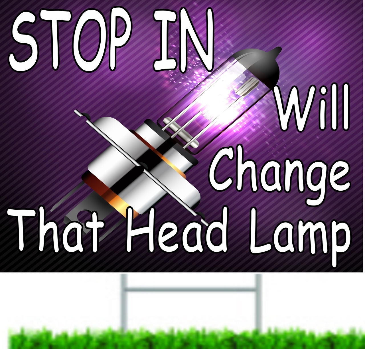 Stop In Will Change That Head Lamp Auto Repair Yard Signs.