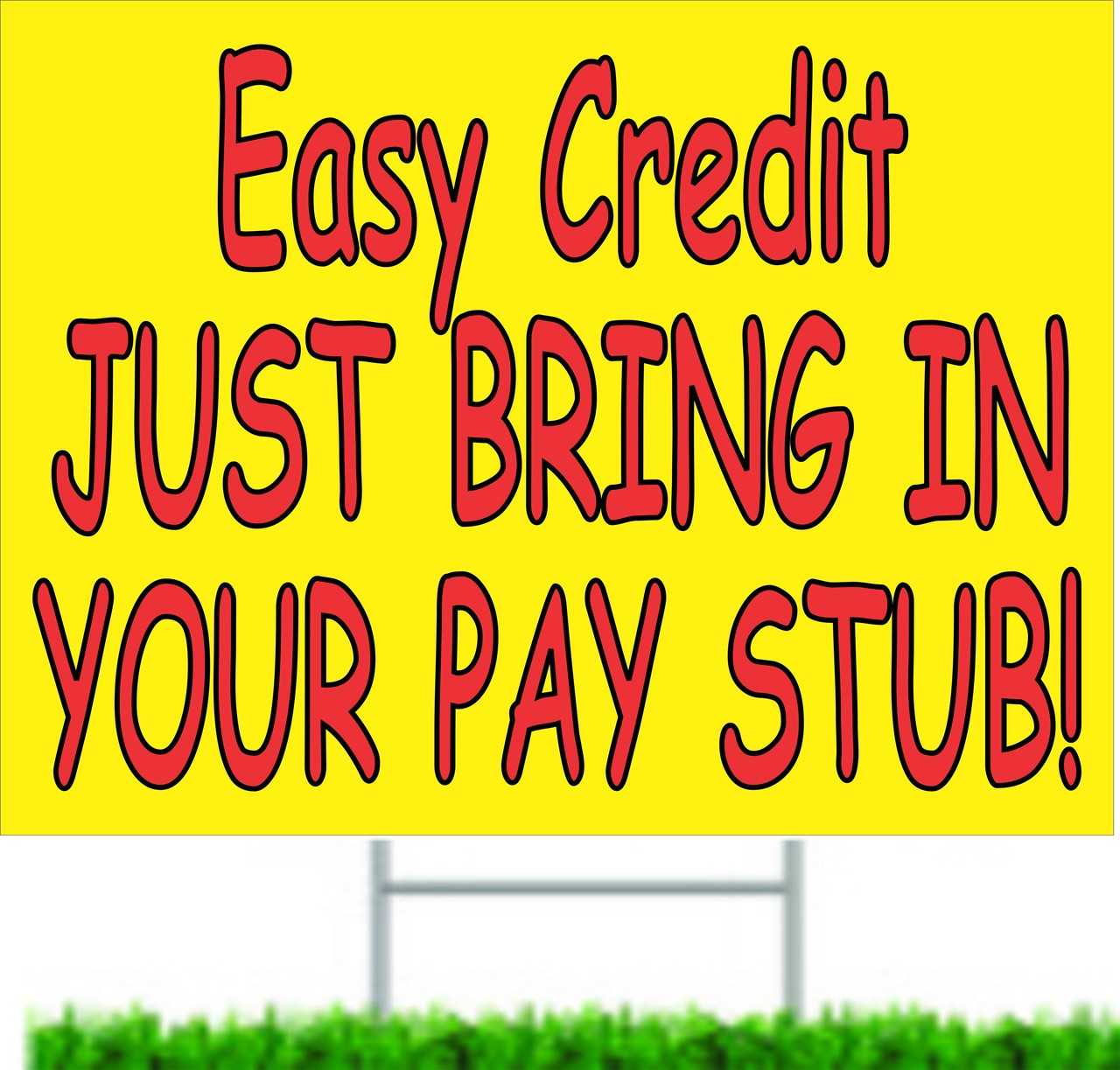 Easy Credit Just Bring Your Pay Stub Auto Dealer Yard Sign.