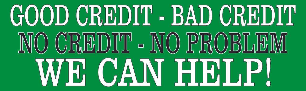 Good Credit - Bad Credit - No Credit -No Problem We Can Help Auto Banner.