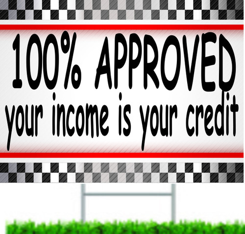 100% Approved your income is your credit yard sign.