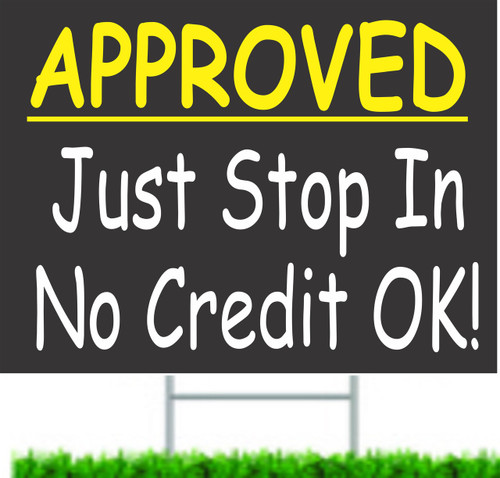 Approved Just Stop In No Credit ok! Car Dealer Yard Sign.