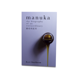 Manuka: The Biography of an Extraordinary Honey
