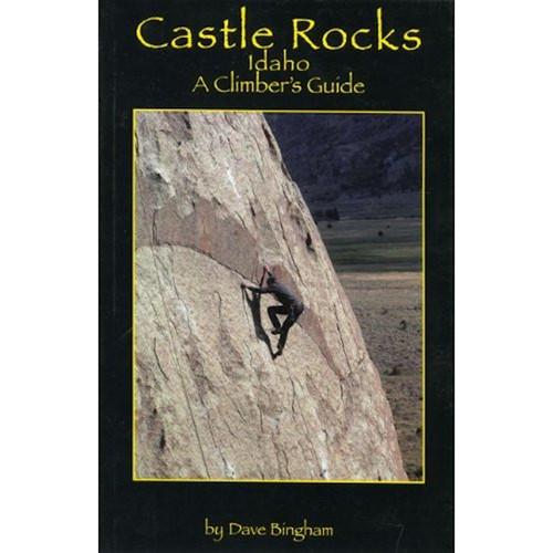 Castle Rocks, Idaho: A Climbers Guide