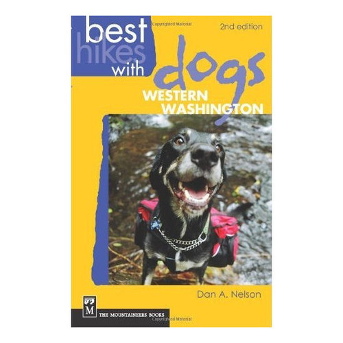 Best Hikes with Dogs Western Washington - 2nd Ed.