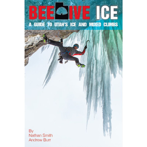Beehive Ice: A Guide to Utah's Ice and Mixed Climbs