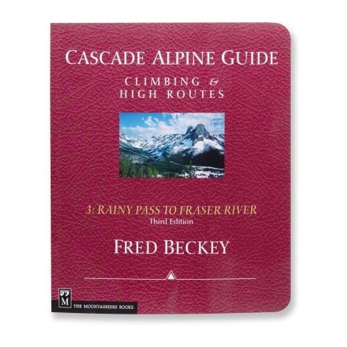 Cascade Alpine Guide Vol 3: Rainy Pass to Fraser River - 3rd Ed.