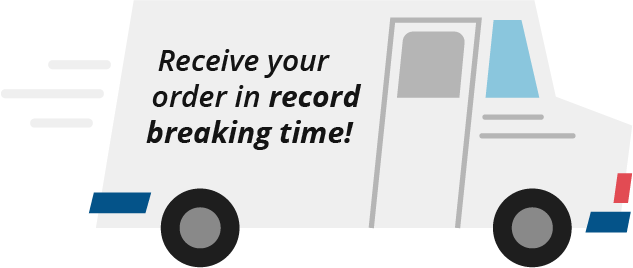 Receive your order in record breaking time!