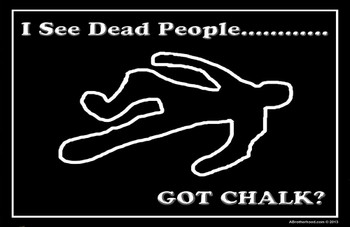 I See Dead People Got Chalk Forensic Poster