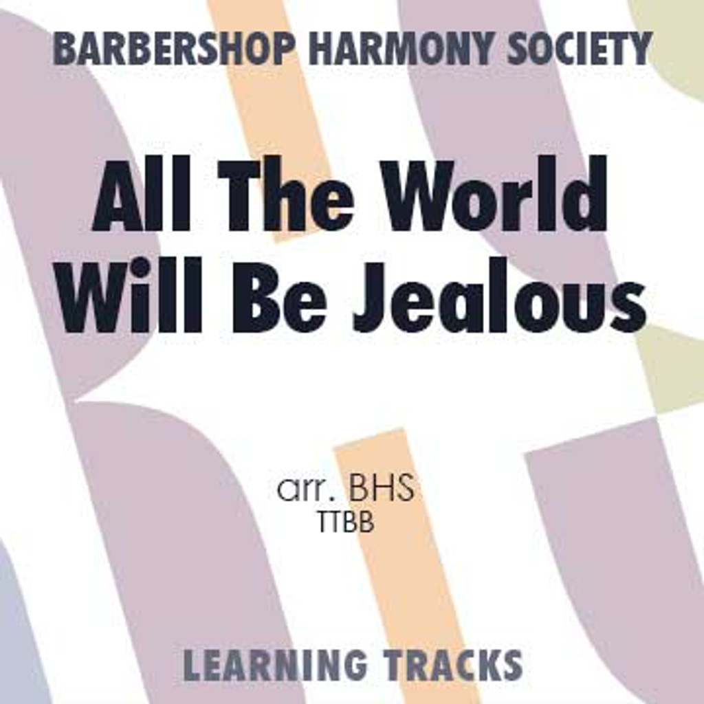 All The World Will Be Jealous (TTBB) (arr. BHS) - CD Learning Tracks for 7244