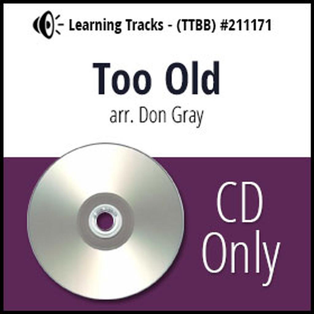 Too Old (TTBB) (arr. Gray) - CD Learning Tracks for 211170