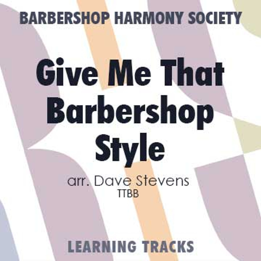Give Me That Barbershop Style (TTBB) (arr. Stevens) - CD Learning Tracks for 11597