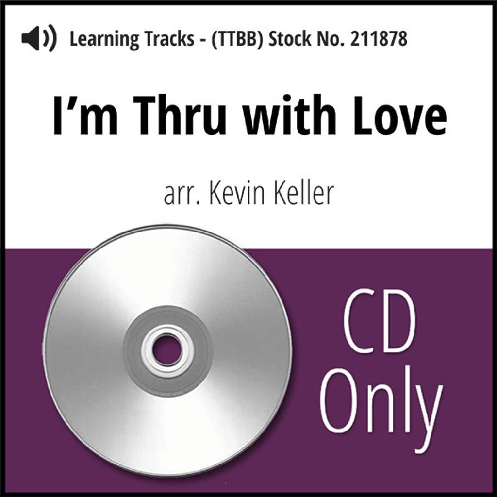 I'm Thru with Love (TTBB) (arr. Keller) - CD Learning Tracks for 211877