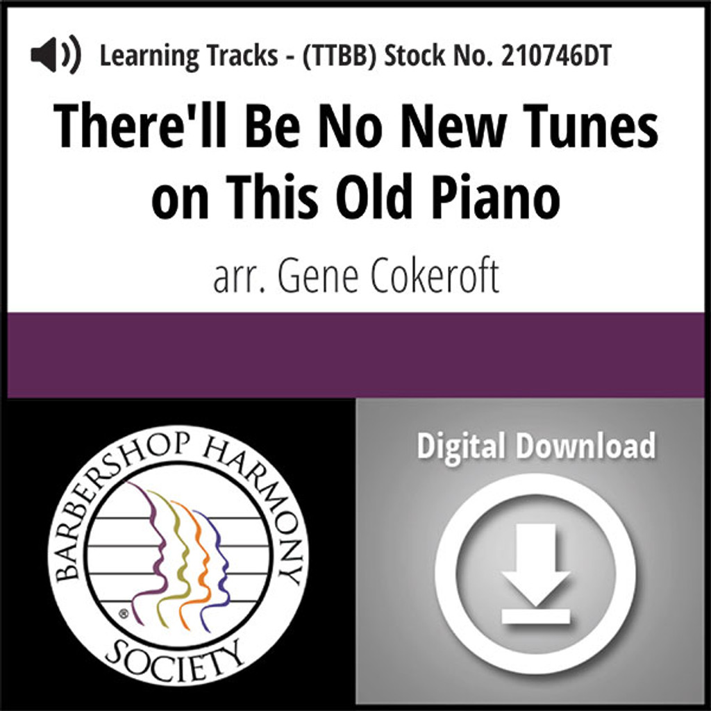 There'll Be No New Tunes On This Old Piano (TTBB) (arr  Cokeroft) - Digital  Learning Tracks - for 210319