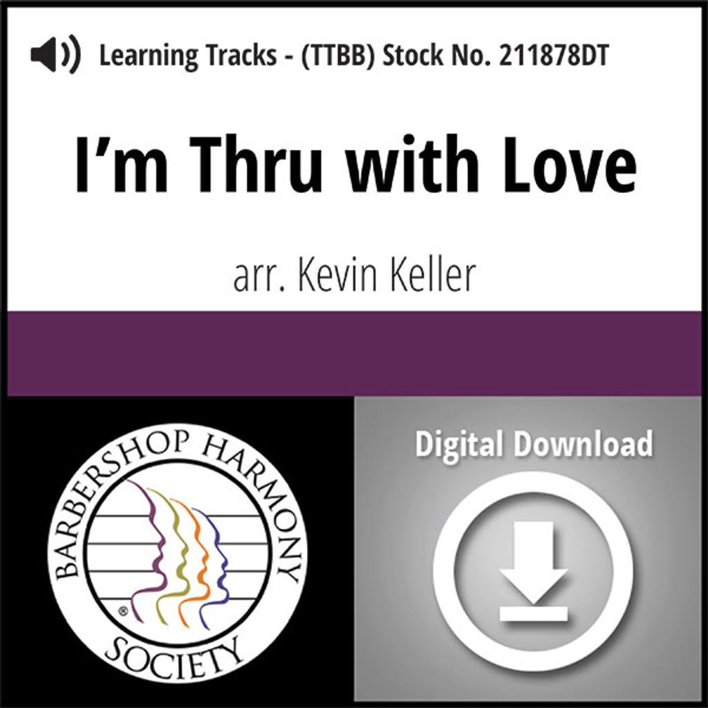 I'm Thru with Love (TTBB) (arr. Keller) - Digital Learning Tracks - for 211877