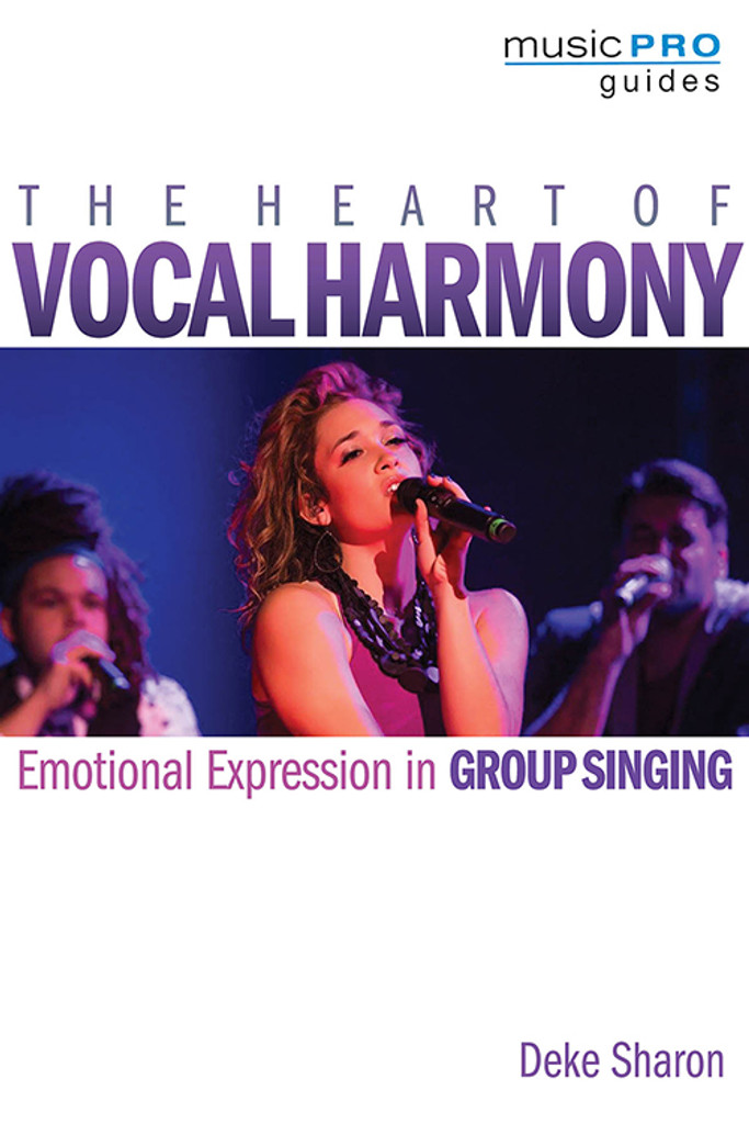 The Heart of Vocal Harmony - book by Deke Sharon