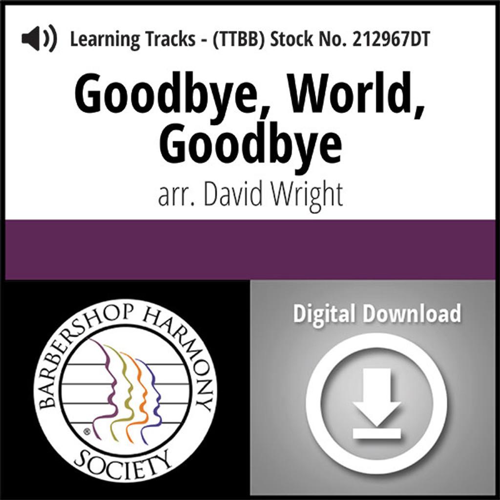 Goodbye, World, Goodbye (TTBB) (arr. Wright) - Digital Learning Tracks for 212696