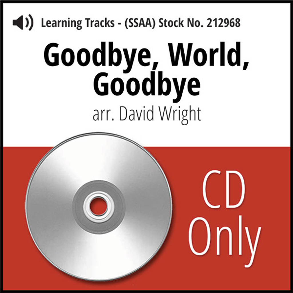 Goodbye, World, Goodbye (SSAA) (arr. Wright) - CD Learning Tracks for 212697