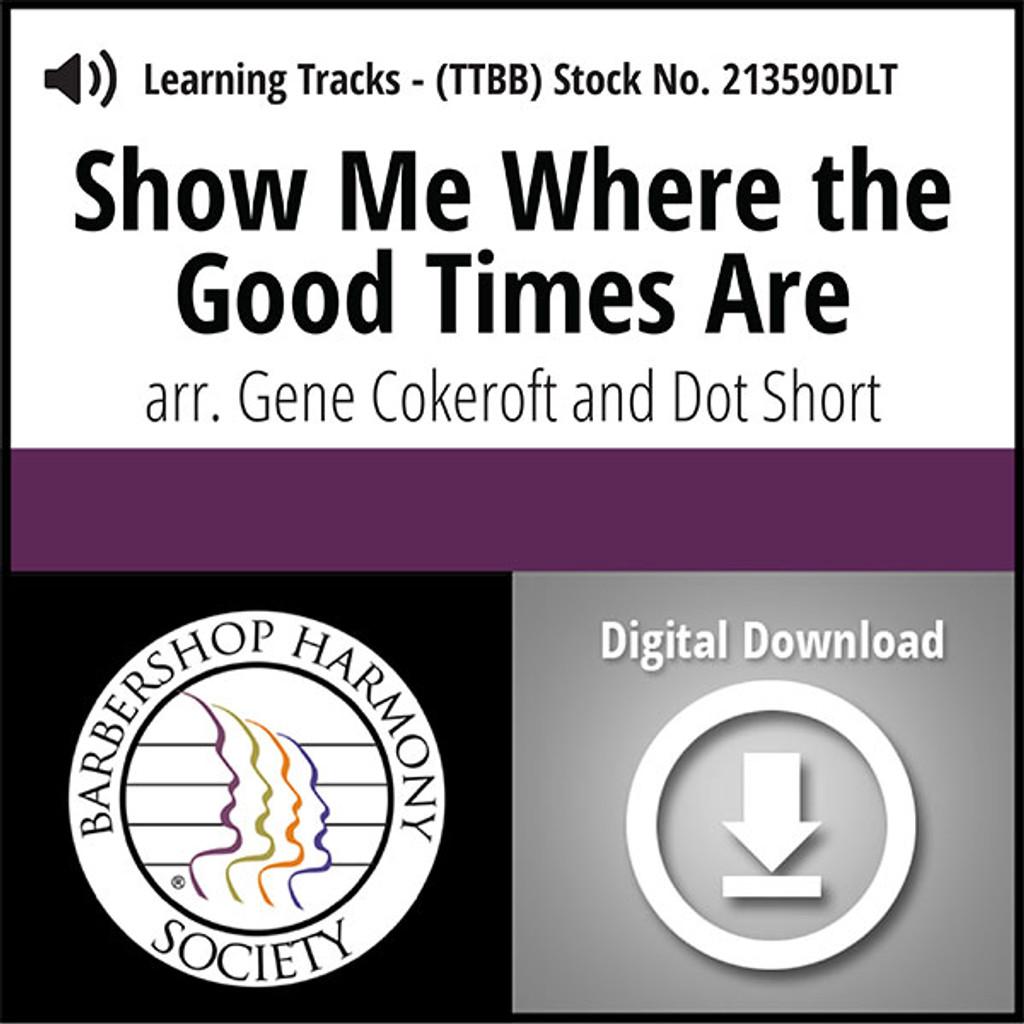 Show Me Where the Good Times Are (TTBB) (arr. Cokeroft & Short)  - Digital Learning Tracks for 213589