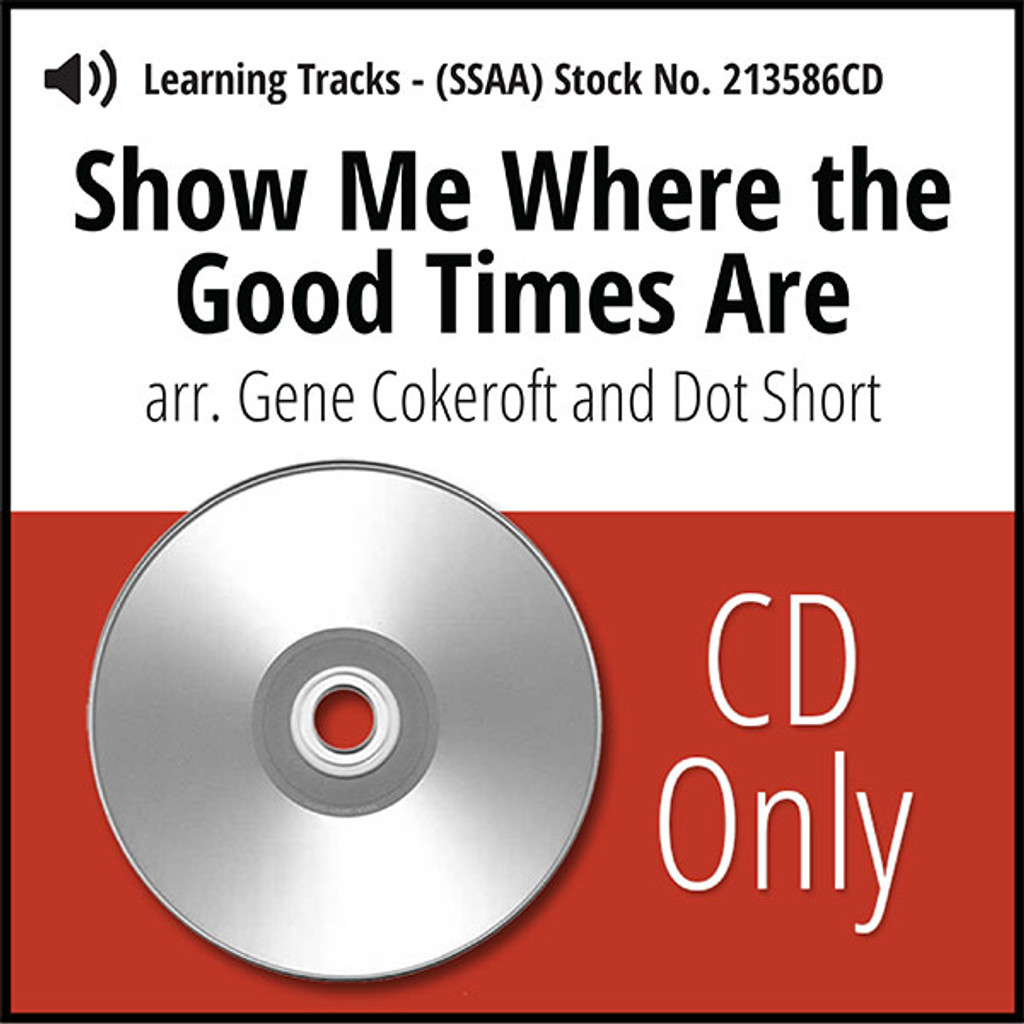 Show Me Where the Good Times Are (SSAA) (arr. Cokeroft & Short) - CD Learning Tracks for 213585