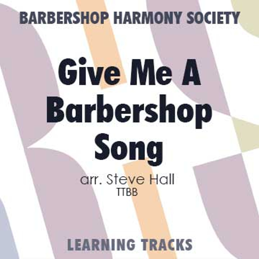 Give Me A Barbershop Song (TTBB) (arr. Hall) - CD Learning Tracks for 7363