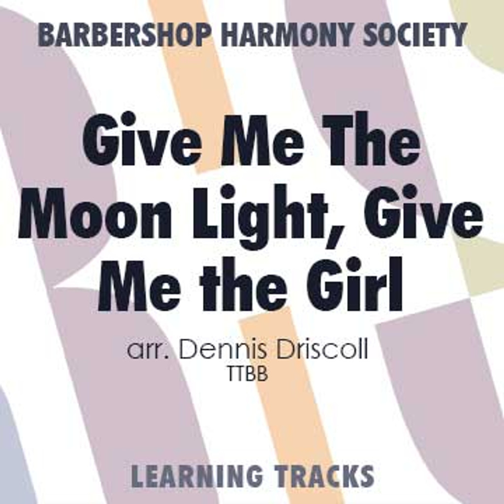 Give Me The Moonlight, Give Me The Girl (TTBB) (Driscoll) - CD Learning Tracks for 7342