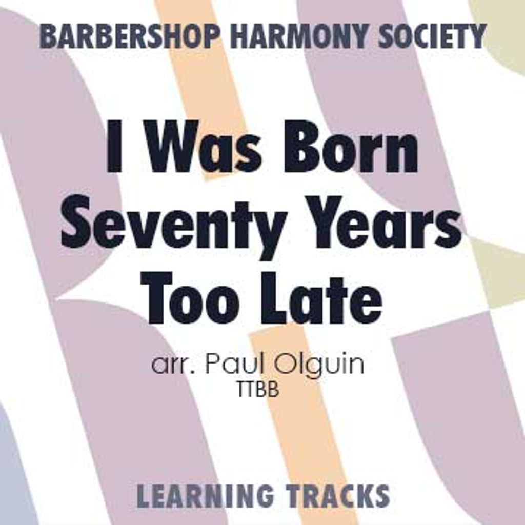 I Was Born Seventy Years Too Late (TTBB) (arr. Olguin) - CD Learning Tracks for 7550