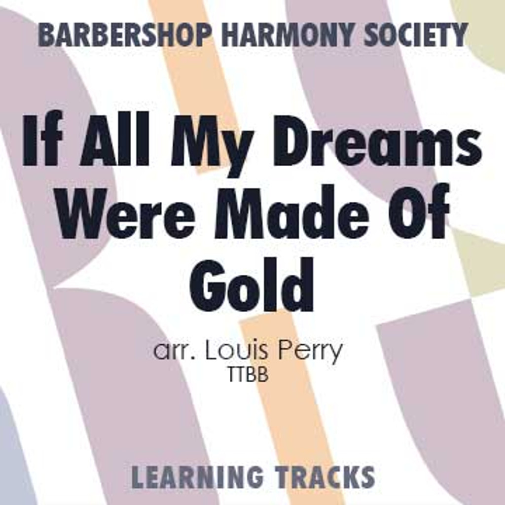 If All My Dreams Were Made of Gold (TTBB) (arr. Perry) - CD Learning Tracks for 7090