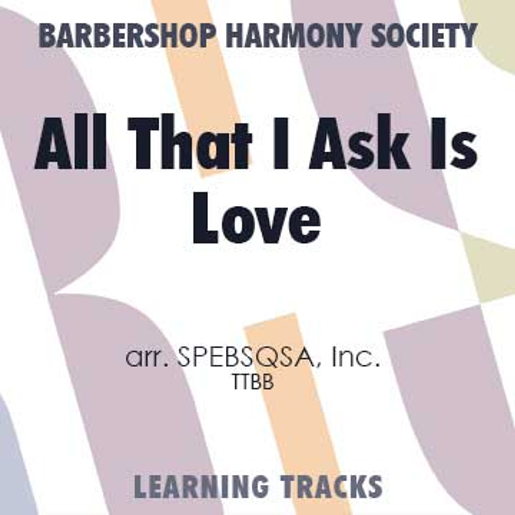 All That I Ask Is Love (TTBB) (arr. BHS) - CD Learning Tracks for 7122