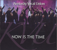 Kentucky Vocal Union - Now is the Time