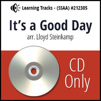 It's a Good Day (SSAA) (arr. Steinkamp) - CD Learning Tracks for 212280