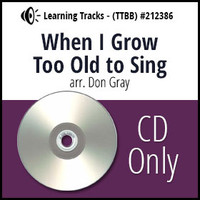 When I Grow too Old to Sing (TTBB) (arr. Gray) - CD Learning Tracks for 212385