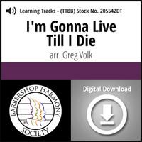 I'm Gonna Live Till I Die (TTBB) (arr. Volk) - Digital Learning Tracks for 205535