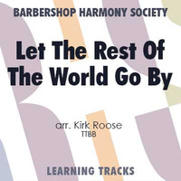Let the Rest of the World Go By (TTBB) (arr. Roose) - Digital Learning Tracks for 8818