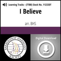 I Believe (TTBB) (arr. BHS) - Digital Learning Tracks for 7667
