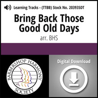 Bring Back Those Good Old Days (TTBB) (arr. BHS) - Digital Learning Tracks for 203932
