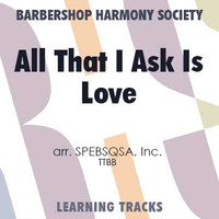 All That I Ask Is Love (TTBB) (arr. BHS) - Digital Learning Tracks for 7122