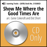 Show Me Where the Good Times Are (SATB) (arr. Cokeroft & Short ) - CD Learning Tracks for 213587