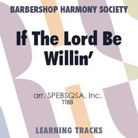 If The Lord Be Willin' (TTBB) (arr. SPEBSQSA) - Digital Learning Tracks for 7734